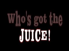Who's Got The Juice!
