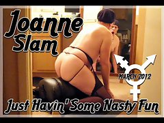 JOANNE SLAM - JUST HAVIN' SOME Filthy FUN - MARCH 2012