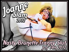 JOANNE SLAM - Filthy Dark haired Transvestite Vixen - JULY 14 2012